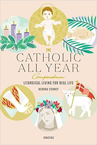 The Catholic All Year Compendium: Liturgical Living for Real