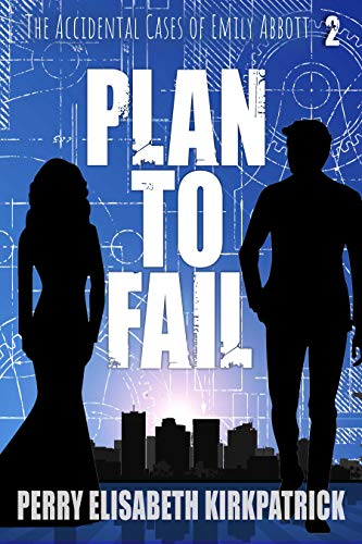 Plan to Fail (The Accidental Cases of Emily Abbott Book 2) by [Kirkpatrick, Perry]