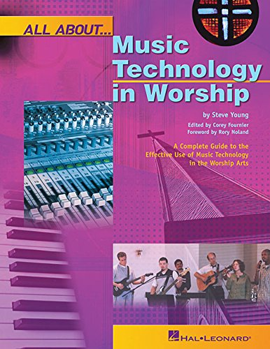 All About Music Technology in Worship: How to Set Up and Plan a Musical Performance (Hal Leonard Reference Books)