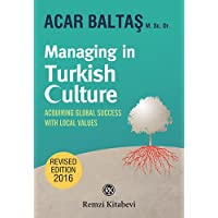 Managing in Turkish Culture: Acquiring Global Success With Local Values