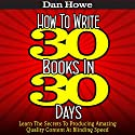 How to Write 30 Books in 30 Days: Learn the Secrets to Producing Amazing Quality Content at Blinding Speed Audiobook by Dan Howe Narrated by Eddie Frierson