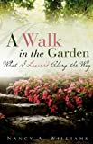 A Walk in the Garden, Nancy A. Williams, 1607918609