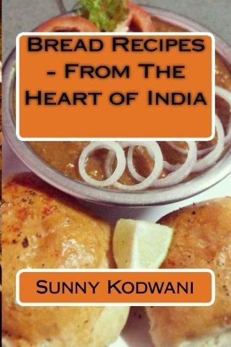 Bread Recipes - From The Heart of India by Mr Sunny Kodwani (2016-05-01)