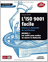 L'iso 9001 facile, réussir sa démarche de certification : Volume 2 : les outils pour mettre en oeuvre la démarche