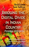 Bridging the Digital Divide in Indian Country, Reid Louton and Jude Sullivan, 162948170X