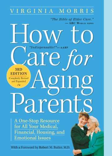 (How to Care for Aging Parents, 3rd Edition: A One-Stop Resource for All Your Medical, Financial, Housing, and Emotional Issues )