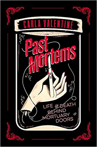 Past Mortems: Life And Death Behind Mortuary Doors por Carla Valentine epub