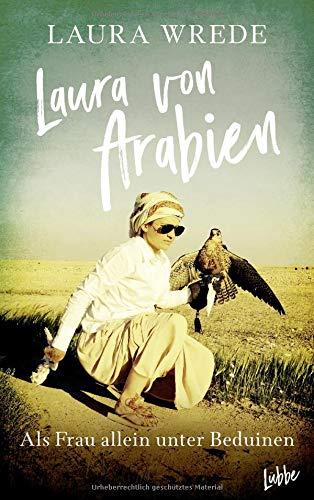 Laura von Arabien: Als Frau allein unter Beduinen Broschiert – 28. September 2018 Laura Wrede 3404609980 Arabische Halbinsel für Frauen und/oder Mädchen