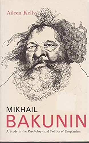 Mikhail Bakunin: A Study in the Psychology and Politics of Utopianism by Aileen Kelly (1987-10-01)