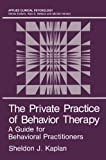 The Private Practice of Behavior Therapy, J. Kaplan, Sheldon, 146845076X