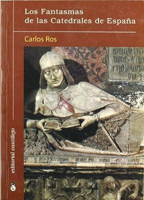 Los fantasmas de las catedrales de España: Amazon.es: Ros, Carlos ...