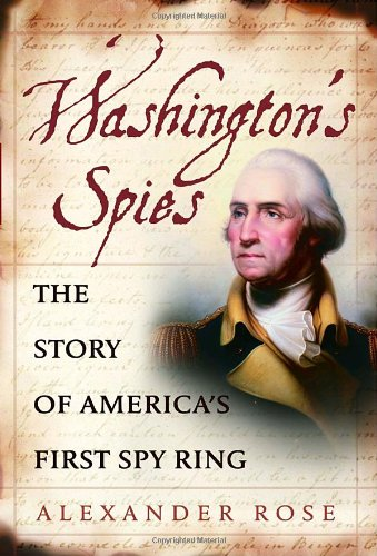Washington's Spies: The Story of America's First Spy Ring (American Products Ring)