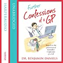 Further Confessions of a GP (The Confessions Series) Audiobook by Benjamin Daniels Narrated by Leighton Pugh