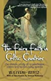 The Fairy Faith in Celtic Countries, Cassandra Evans-Wentz and W. Y. Evans Wentz, 0806525797