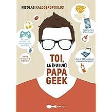 Toi, le (futur) papa geek: Du Level 1 au Level 100 : en progression constante ; 9 mois de succès à débloquer ! (French Edition)