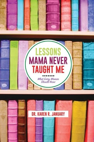 Lessons Mama Never Taught Me: What Every Woman Should Know ebook
