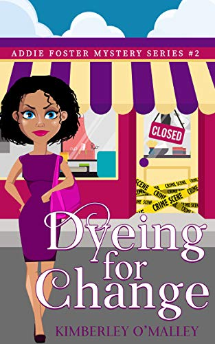 Dyeing For Change (An Addie Foster Mystery Book 2) by [O'Malley, Kimberley]