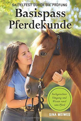 Basispass Pferdekunde – sattelfest durch die Prüfung Fachgerechter Umgang und Wissen rund ums Pferd por Sina Meiwes