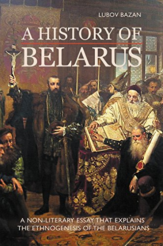 A HISTORY OF BELARUS: A NON-LITERARY ESSAY THAT EXPLAINS THE ETHNOGENESIS OF THE BELARUSIANS