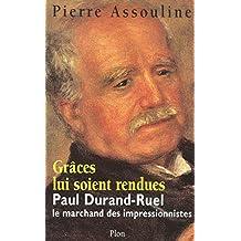 Grâces lui soient rendues: Paul Durand-Ruel - Le marchand des impressionnistes