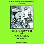 A Basic History of the United States, Vol. 4: The Growth of America, 1878-1928 | Clarence B. Carson