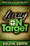 img - for Living on Target: What Are You Aiming For? by Kelvin Smith (2009-03-19) book / textbook / text book