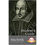 STUDENT'S GUIDE: MACBETH: Macbeth - A William Shakespeare Play, with Study Guide (Literature Unpacked)