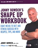Jonny Bowden's Shape Up Workbook: Eight Weeks to Diet and Fitness Success with Recipes, Tips, and More