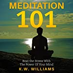 Meditation 101: Beat the Stress with the Power of Your Mind | K.W. Williams
