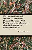 The History of Mine and Symbolic, Expressive and Dramatic Movement - with Descriptions of the Characters of the Harlequinade and Commedia Dell'arte, Irene Mawer, 1447452186