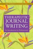 Therapeutic Journal Writing: An Introduction for Professionals (Writing for Therapy or Personal Development)