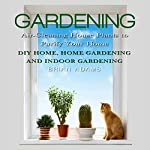 Gardening: Air-Cleaning House Plants to Purify Your Home: DIY Home, Home Gardening & Indoor Gardening | Brian Adams