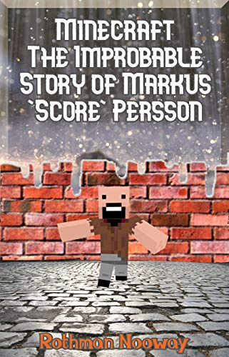 Minecraft: The Improbable Story of Markus 'Score' Persson and the Diversion that Made a huge difference -