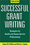 Successful Grant Writing, 3rd Edition: Strategies for Health and Human Service Professionals, Laura N. Gitlin PhD, Kevin J. Lyons PhD, 0826132731