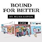 Bound for Better Hörbuch von Russ Savoy Gesprochen von: Russ Savoy