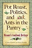 Pot Roast, Politics, and Ants in the Pantry, Carol Fisher and John Fisher, 0826217915