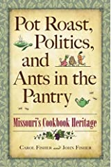 Pot Roast, Politics, and Ants in the Pantry: Missouri's Cookbook Heritage Paperback
