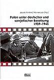 Polen unter deutscher und sowjetischer Besatzung 1939–1945 (Einzelveröffentlichungen des Deutschen Historischen Instituts Warschau)