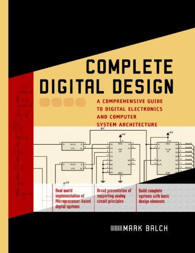 Download Complete Digital Design: A Comprehensive Guide to Digital Electronics and Computer System Architecture: A Comprehensive Guide to Digital Electronics and … Architecture (Professional Engineering) Pdf