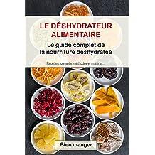 Déshydrateur alimentaire : le guide complet de la nourriture déshydratée (French Edition)