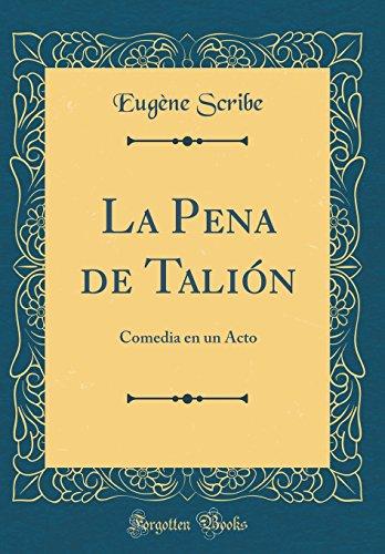 La Pena de Talión: Comedia en un Acto (Classic Reprint) (Spanish Edition)