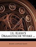 J.L. Klein's Dramatische Werke  (German Edition), Julius Leopold Klein, 1141907852