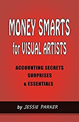Money Smarts for Visual Artists: Accounting Secrets,Surprises and Essentials