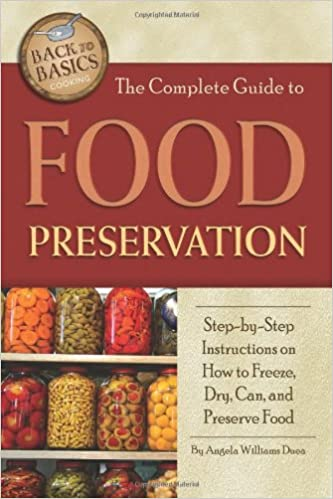 The complete guide to food preservation step by step instructions the complete guide to food preservation step by step instructions on how to freeze dry can and preserve food back to basics cooking angela williams forumfinder Gallery