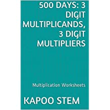 500 Multiplication Worksheets with 3-Digit Multiplicands, 3-Digit Multipliers: Math Practice Workbook (500 Days Math Multiplication Series 10)