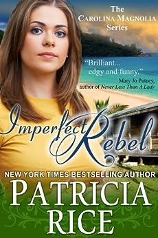 Imperfect Rebel (The Carolina Magnolia Series, Book 2) by [Rice, Patricia]