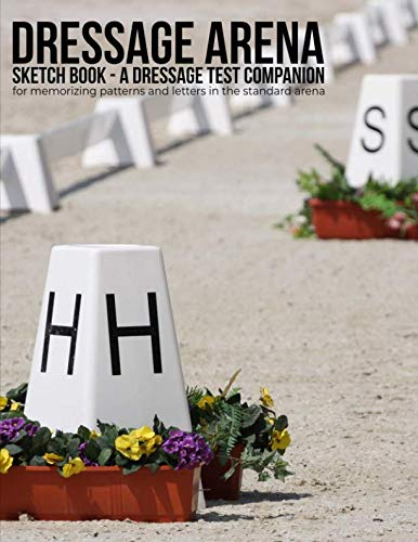 Dressage Arena Sketch Book: A dressage test companion for memorizing patterns and letters in the standard arena ()