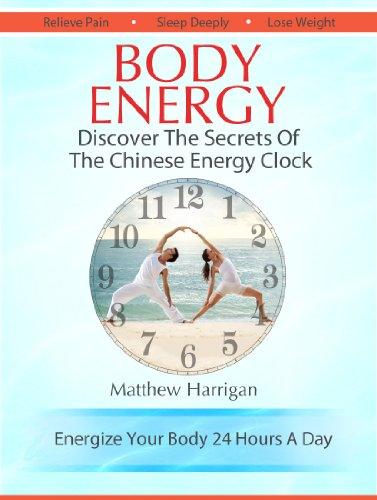Chi Clock (Body Energy - Discover The Secrets Of The Chinese Body Energy Clock (Healthy Living Techniques: Learn The Secret Of Tai Chi Chuan and Qi Gong)