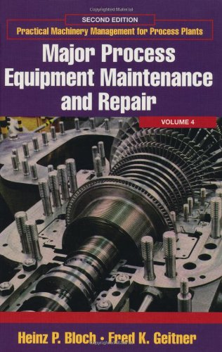 Major Process Equipment Maintenance and Repair, Volume 4 (Practical Machinery Management for Process -