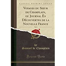 Voyages Du Sieur de Champlain, Ou Journal Es Decouvertes de la Nouvelle France, Vol. 2 (Classic Reprint)